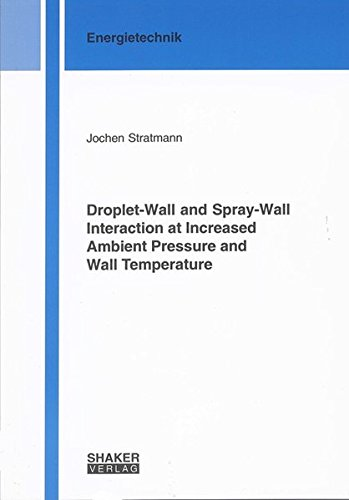 Droplet-wall and Spray-wall Interaction at Increased Ambient Pressure and Wall Temperature (Berichte...