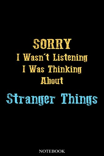 Sorry I Wasn't Listening I Was Thinking About Stranger Thing