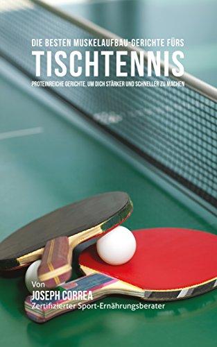 Discover Bargain Die besten Muskelaufbau-Gerichte fürs Tischtennis: Proteinreiche Gerichte, um dich...