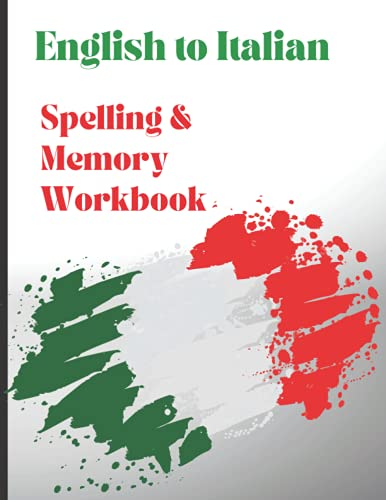 English to Italian Spelling & Memory Workbook: Italian Vocabulary Language Learning for Adults & Kids - Translate and Memorize Common Italian Words & Phrases - Conversational Italian