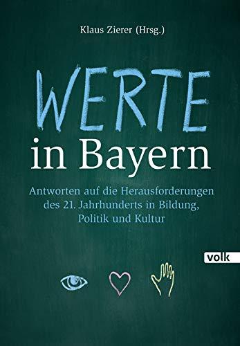 Werte in Bayern: Antworten auf die Herausforderungen des 21. Jahrhunderts in Bildung, Politik und Kultur