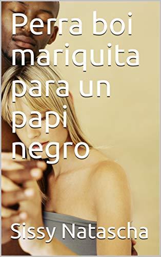 Perra boi mariquita para un papi negro (Spanish Edition)