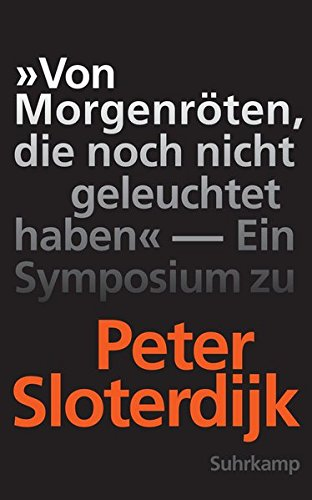 »Von Morgenröten, die noch nicht geleuchtet haben«: Ein Symposium zu Peter Sloterdijk (suhrkamp taschenbuch)