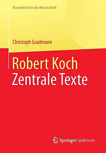 Robert Koch: Zentrale Texte (Klassische Texte der Wissenschaft)