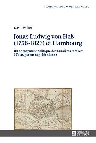 Jonas Ludwig von Heß (17561823) et Hambourg: Un engagement politique des Lumières tardives à loccupation napoléonienne (Hamburg, Europa und die Welt t. 2) (French Edition)