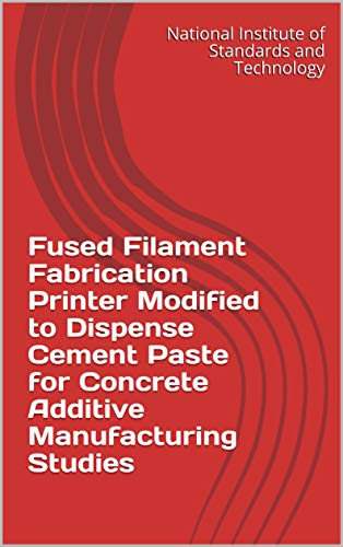Fused Filament Fabrication Printer Modified to Dispense Cement Paste for Concrete Additive Manufacturing Studies