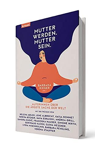 Buchseite und Rezensionen zu 'Mutter werden. Mutter sein. - Autorinnen über die ärgste Sache der Welt' von  Barbara Rieger (Hg.)