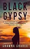 Black Gypsy: My Self-Discovery on an Adventure across France, Egypt, Bahrain, Thailand, an...