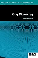 X-ray Microscopy (Advances in Microscopy and Microanalysis)