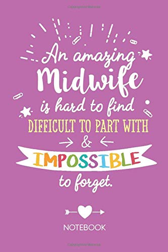 An amazing Midwife is hard to find difficult to part with & impossible to forget: Midwife Gifts Notebook, Great for Thank You Gifts for Men & Women, Retirement, Christmas or Birthday presents