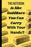 THIS NOTEBOOK IS LIKE GOLD BARS YOU CAN CARRY WITH YOUR HANDS !!: Funny Novelty Money Gift - Small Lined Notebook (6' x 9')