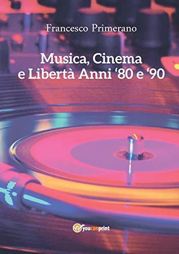Musica, cinema e libertà. Anni 80 e 90