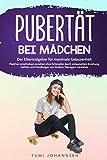 Pubertät bei Mädchen: Der Elternratgeber für maximale Gelassenheit - Mädchen empfindsam erziehen ohne Schimpfen durch antiautoritäre Erziehung, Gefühle und Handlungen von Kindern, Teenagern verstehen