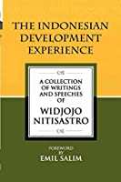 The Indonesian Development Experience: A Collection of Writings and Speeches