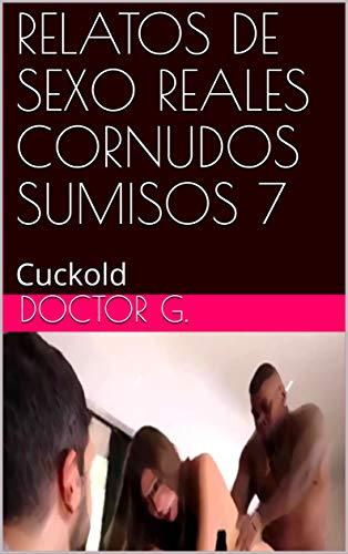 RELATOS DE SEXO REALES CORNUDOS SUMISOS 7: Cuckold (012 nº 12)