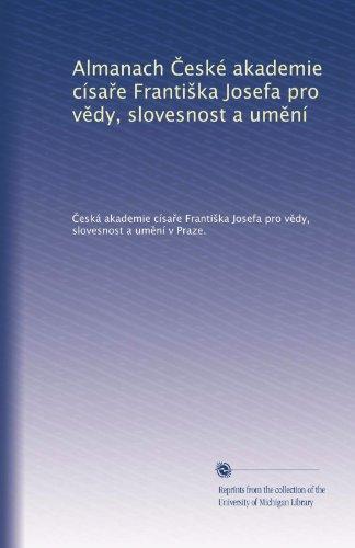 Almanach ?eské akademie císa?e Franti?ka Josefa pro v?dy, slovesnost a um?ní (Czech Edition)