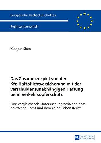 Das Zusammenspiel von der Kfz-Haftpflichtversicherung mit der verschuldensunabhängigen Haftung beim Verkehrsopferschutz: Eine vergleichende Untersuchung ... Recht 5743) (German Edition)