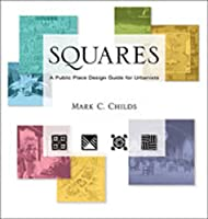 Squares: A Public Space Design Guide for Urbanists