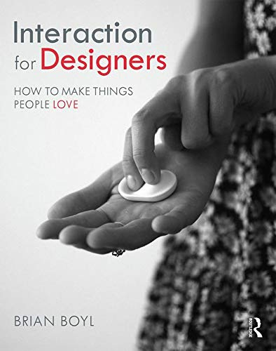 Compare Textbook Prices for Interaction for Designers: How To Make Things People Love 1 Edition ISBN 9780415787246 by Boyl, Brian L.M