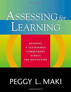 By Peggy L. Maki - Assessing for Learning: Building a Sustainable Commitment Across the Institution: 1st (first) Edition
