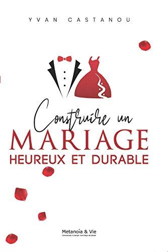 CONSTRUIRE UN MARIAGE HEUREUX ET DURABLE !