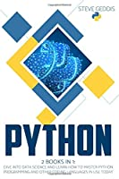 Python: 2 BOOKS IN 1: Dive into Data Science and learn how to master Python Programming and other Coding Languages in use today