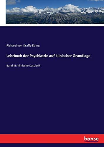 Lehrbuch der Psychiatrie auf klinischer Grundlage: Band III: Klinische Kasuistik