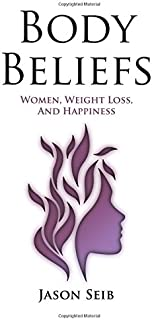 Body Beliefs - Women, Weight Loss, And Happiness