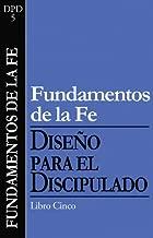Fundamentos de la fe (Diseño para el discipulado nº 5) (Spanish Edition)
