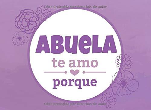 Abuela te amo porque: Un libro que te anima a escribir las razones por las cuales amas a tu abuela (un libro al estilo te amo porque) (Spanish Edition)