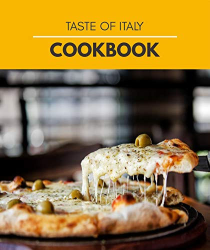 Taste Of Italy Cookbook: Easy Recipes, Sweet and Savory Pastry Ideas | Step By Step For Beginners (English Edition)
