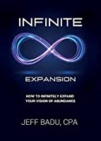 Infinite Expansion: How To Infinitely Expand Your Vision Of Abundance