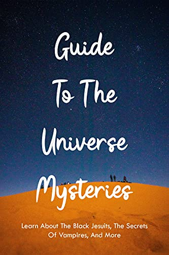 Guide To The Universe Mysteries: Learn About The Black Jesuits, The Secrets Of Vampires, And More: The Ufo Phenomenon (English Edition)