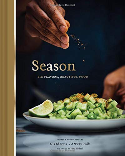 Compare Textbook Prices for Season: Big Flavors, Beautiful Food Indian Cookbook, Books about Indian Seasoning, Beautiful Cookbooks First Printing Edition ISBN 9781452163994 by Sharma, Nik,Birdsall, John