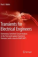 Transients for Electrical Engineers: Elementary Switched-Circuit Analysis in the Time and Laplace Transform Domains (with a touch of MATLAB®)