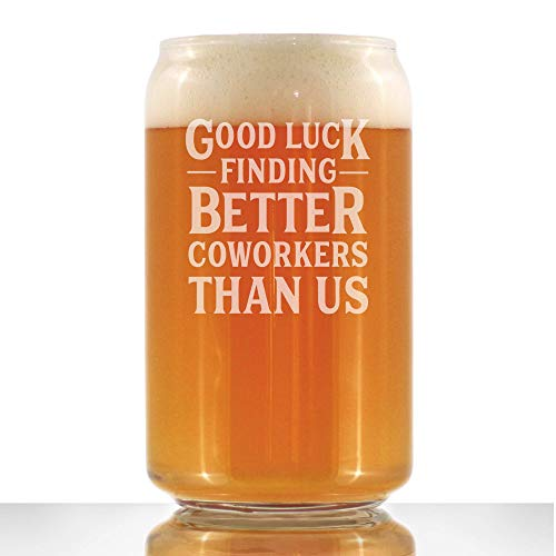 Good Luck Finding Better Coworkers Than Us - Beer Can Pint Glass - Funny Beer Gift for Coworker - Fun Office Gifts