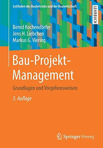 Bau-Projekt-Management: Grundlagen und Vorgehensweisen (Leitfaden des Baubetriebs und der Bauwirtschaft)