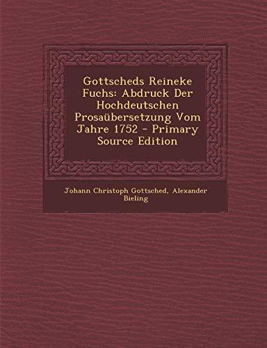 Gottscheds Reineke Fuchs: Abdruck Der Hochdeutschen Prosaubersetzung Vom Jahre 1752