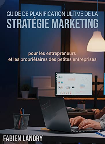 Couverture du livre Guide de planification ultime de la stratégie marketing: Pour les entrepreneurs et les propriétaires des petites entreprises