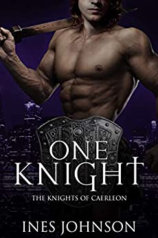 One Knight: a Contemporary Fantasy Romance (Knights of Caerleon Book 2) by [Ines Johnson]