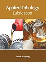 Applied Tribology: Lubrication