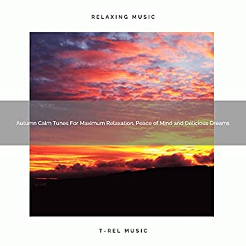 Autumn Calm Tunes For Maximum Relaxation, Peace of Mind and Delicious Dreams