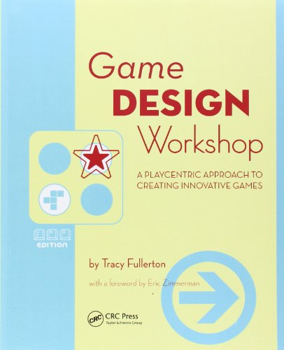 Game Design Workshop: A Playcentric Approach to Creating...