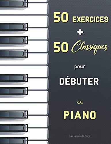 50 Exercices + 50 Classiques pour Débuter au Piano: Le Premier Maître (Czerny, Op. 599) + Le Pianiste Virtuose (Hanon) + Partitions faciles (avec ... Bach, Satie, Mozart, Schumann, Bartók, etc.