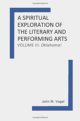 Compare Textbook Prices for A Spiritual Exploration of the Literary and Performing Arts: Volume III: Oklahoma  ISBN 9798639105678 by Vogel, John M.,Townsend, John A.