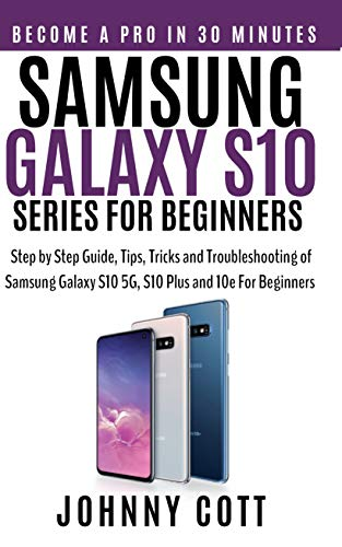 Samsung Galaxy s10 Series for Beginners: Step by Step Guide, Tips, Tricks and Troubleshooting of Samsung…