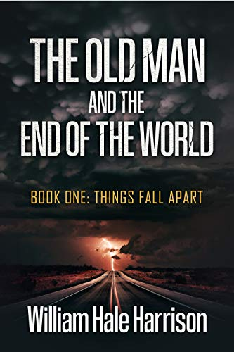 The Old Man and the End of the World: Book One: Things Fall Apart by [William Hale Harrison]