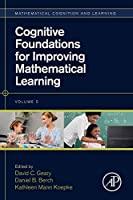 Cognitive Foundations for Improving Mathematical Learning (Volume 5) (Mathematical Cognition and Learning (Print), Volume 5)