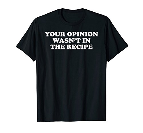 Your Opinion Wasn't In The Recipe Funny Chef Cooking T Shirt