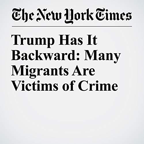Trump Has It Backward: Many Migrants Are Victims of Crime copertina